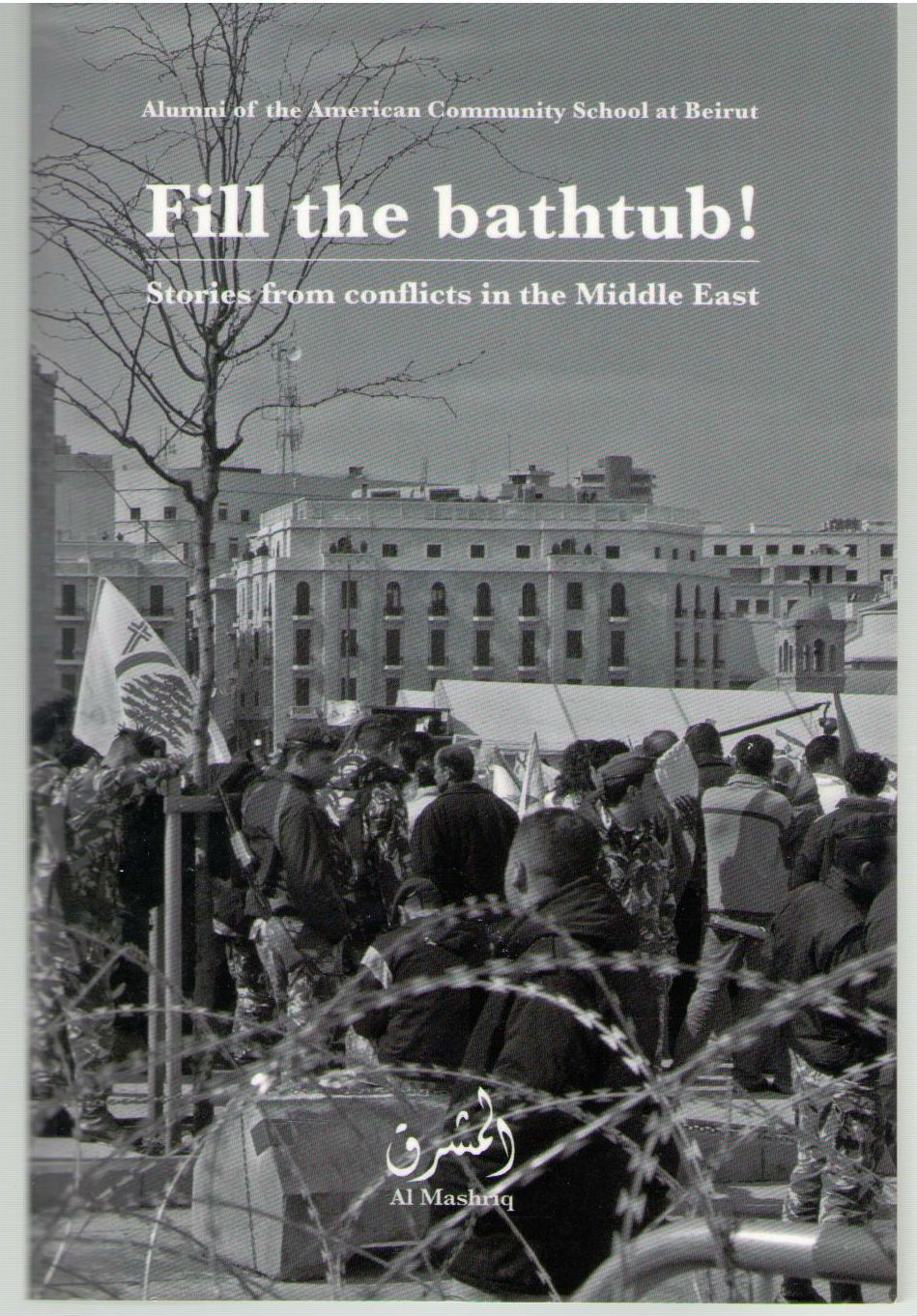 Fill The Bathtub! Stories from the conflicts in the middle east, Al Mashriq